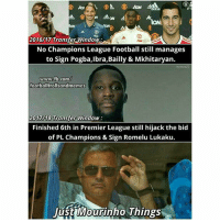 Mourinho 😎😎: 2016/17 Transfer Window  ON  No Champions League Football still manages  to Sign Pogba,Ibra,Bailly & Mkhitaryan.  Hamza23  www.fb com  footballtrollsandmemes  2017/18 Transfer Window  Finished 6th in Premier League still hijack the bid  of PL Champions & Sign Romelu Lukaku.  lust Mourinho Things Mourinho 😎😎