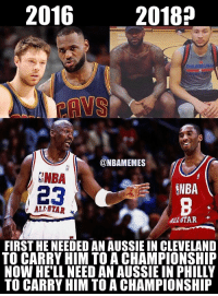 2016  2018?  PHILADELPH  AS  LAVS  @NBAMEMES  SNBA  23  NBA  , ALI STAR  ALL STAR  FIRST HE NEEDED AN AUSSIE IN CLEVELAND  TO CARRY HIM TO A CHAMPIONSHIP  NOW HELL NEED AN AUSSIE IN PHILLY  TO CARRY HIM TO A CHAMPIONSHIP Who LeBron needs. #CavsNation https://t.co/VZr6ASFSSn