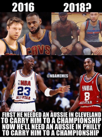 2016  2018?  PHILADELPH  @NBAMEMES  NBA  123  NBA  ALI STAR  ALL-STAR  FIRST HE NEEDED AN AUSSIE IN CLEVELAND  TO CARRY HIM TO A CHAMPIONSHIP  NOW HE'LL NEED AN AUSSIE IN PHILLY  TO CARRY HIM TO A CHAMPIONSHIP Who LeBron needs. #Cavs Nation