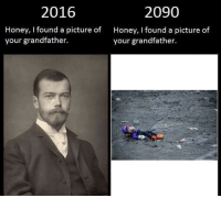 A Picture, Honey, and Picture: 2016  2090  Honey, I found a picture of  your grandfather.  Honey, I found a picture of  your grandfather. https://t.co/VRZqDeChJf