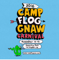 CAMP FLOG GNAW CARNIVAL IS TWO DAYS NOW!!!!! MORE INFO SOON: 2016  CAMP  FLOG  GNAW  November 12-13  Exposition Park.  Los Angeles ,CA  www.campfloggnaw.corn CAMP FLOG GNAW CARNIVAL IS TWO DAYS NOW!!!!! MORE INFO SOON