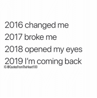 💯💯💯👏🏽 lessonsandblessings: 2016 changed me  2017 broke me  2018 opened my eyes  2019 I'm coming back  IG @QuotesFromTheHeart100 💯💯💯👏🏽 lessonsandblessings
