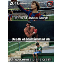 Ali, Memes, and Muhammad Ali: 2016  FOOTBALL  Death of Johan Cruyff  Death of Muhammad Ali  Chapecoense plane crash Your thoughts on 2016?