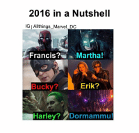 Batman, Joker, and Memes: 2016 in a Nutshell  IG IAllthings Marvel DC  FrancisMartha!  Bucky?  Erik?  Harley?Dormammu! 2016 is one year we'll never forget. • • Tags- • Marvel MarvelComics MCU MarvelCinemticUniverse DC DCComics DCEU DCExtendedUniverse InfintyWar GuardiansoftheGalaxy CivilWar WinterSoldier Avengers Deadpool Defenders ManofSteel JusticeLeague BatmanVSuperman WonderWoman Thor Spiderman CaptainAmerica IronMan Loki Batman Superman Flash IronFist Joker GreenLantern