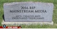 Cheating, Memes, and 🤖: 2016 RIP  MAINSTREAM MEDIA  LIED, CHEATED AND  OVERPLAYED THEIR HAND