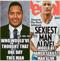 The Rock...: 2016  Special  Dwayne  The Rock'  Johnson  SEXIEST  MAN  @HE WHO LIKES SASHA  WHO WOULD'VE  THOUGHT THAT  WOULD BE  ONE DAY  NAMED SEXIEST  THIS MAN  MAN ALIVE The Rock...