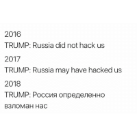 Funny, Meme, and Hack: 2016  TRUMP: Russia did not hack us  2017  TRUMP: Russia may have hacked us  2018  TRUMP: PoccMa on peneveHHo (@mo_wad)