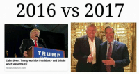 Yeah boy Go like Edgy Memes and Fashy Dreams 2: The Führer's Body Double: 2016 vs 2017  A TRUMP  Calm down. Trump won't be President and Britain  won't leave the EU  newstatesman.com Yeah boy Go like Edgy Memes and Fashy Dreams 2: The Führer's Body Double
