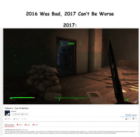 Bad, Fallout 4, and Funny: 2016 Was Bad, 2017 Can't Be Worse  2017  HIDDEN  HP  Fallout 4 Top 10 Memes  Graenolf  S Subscribed A 96,991  99,394 views  3139 144  Add to Share More  Description  fb Stats  Tags  fb Tools  Published on Apr 10,2017 (5days ago)  Can you help me put this silencer on my minigun?.. Here, llist my Top 10 Memes of Fallout 4. Dontbetoo surprised when you get to no.1,but the other 9 should still bring about good memories and funny moments. I  also do other Top 10s and Top 5s, like Fallout 4 secrets. There are secret locations, even secret enemies and quests to find. Which usually leadto weird theories, or your own fan theory
