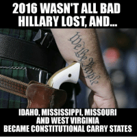 Bad, Memes, and Stingy: 2016 WASNTALL BAD  HILLARY LOST AND  IDAHO, MISSISSIPPI, MISSOURI  AND WEST VIRGINIA  BECAME CONSTITUTIONAL CARRY STATES As 2016 comes to a close, every state in the Union now has some form of carry law, be it permits or Permitless constitutional carry. Obviously some are better than others and some are VERY stingy about issuing permits, but the carry laws are there and that's a start. We now have 12 constitutional carry states with more, like Texas, taking up the issue again in 2017. Overall, it's been a good year for gun rights, with obvious exceptions like California's Gunmageddon. We end the year with a pro-gun rights President-Elect Trump rather than anti-gun Hillary.  So, as we say goodbye to 2016, remember the good things and let's build upon them in 2017.  Educate - Motivate - Advocate  Gun Up, Train and Carry  Jon Britton aka DoubleTap