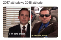Bitch, Humans of Tumblr, and Attitude: 2017 attitude vs 2018 attitude  I AM DEAD INSIDE  T'S BRITNEY, BITCH