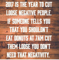 2017 is the year... . @DOYOUEVEN - AUSTRALIA DAY SALE 🎉 30% OFF STOREWIDE - Use AUS30 ✔️ link in BIO 🌏: 2017 IS THE YEAR TO CUT  LOOSE NEGATIVE PEOPLE.  IF SOMEONE TELLS YOU  THAT YOU SHOULDNT  EAT DONUTS AT TAM CUT  THEM LIOSE YOU DONT  NEED THAT NEGATIVITY 2017 is the year... . @DOYOUEVEN - AUSTRALIA DAY SALE 🎉 30% OFF STOREWIDE - Use AUS30 ✔️ link in BIO 🌏