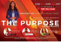 "Click, Friday, and Memes: 2017  JUNE  JUNE  IF YOU BUILD IT  THEY WILL COME!  CONFERENCE HOST: PROPHETESS BRITNEY BAKER  REGISTRATION IS FREE. REGISTER AT  www.pURPOSETODAY ORG  THE PURPOSE  CON FE RE N C E  THURSDAY JUNE  FRIDAY JUNE  SATURDAY JUNE  2ND 7:30 p M  1ST 7:30 P. M  3RD 10:00 A. M  PASTOR C  APOSTLE JEREMY  PROPHET ESS  LISA WARD  GIBSON  MONTEZ JONES  EVENT LOCATION: KINGDOM DOMINION ASSEMBLY 6011 103RD ST. STE#10 JACK SON VILLE, FL 32210  CONFERENCE HOST: PROPHETESS BRITNEY BAKER MINISTRIES June 1st-3rd, 2017 ""The PURPOSE Conference""..... ""If you build it, they will come!"" REGISTER TODAY for free at www.PurposeToday.org and click on store! ThePurposeConference LivePurposeToday christians christianity Purpose christianwomen Christianmen"