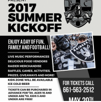 Beer, Community, and Family: 2017  SUMMER  KICKOFF  ENJOY ADAY OF FUN,  RAIDERS  LIVE MUSIC PERFORMANCES  DELICIOUS FOOD VENDORS  RAIDER MERCHANDISE  RAFFLES, GAMES, ACTIVITIES, L  PRIZES, GIVEAWAYS AND MORE!  KIDS ZONE WILL BE AVAILABLE  ICE COLD BEER  FOR TICKETS CALL  661-563-2512  TICKETS CAN BE PURCHASED IN  ADVANCE FOR $20. AGES 16 AND  UNDER ARE $10. KIDS 5 AND  ANAV OnTH  UNDER ARE FREE! IF YOUR A RAIDER FAN.....YOU DON'T WANNA MISS THIS AWESOME RAIDER EVENT!   Get Your Tickets Now By Calling 661-563-2512 or Online At Vallitix.com   The Summer Kickoff Is Back! Join Us For This Years Day Of Fun, Family and Football Raider Style!  Come Out And Enjoy A Day Of Live Music, Entertainment, Games and Activities, Delicious Food And Merchandise Vendors and Special Guests!  Don't Forget The Kids Zone For The Lil Raiders and Check Out The Awesome Prizes and Giveaways This Year!  As Always, This Years Event Benefits Kids In Our Community Fighting Cancer!  Tickets Are Just $20 Presale                               $10 Kids (under 16)                                Free (5 and Under ) For Tickets, Vendor Info or General Information Contact The Crusader Line at 661-563-2512!  Check Out Last Years Footage!  https://youtu.be/Wk9aDhVUFes  Can't Wait to See All Our Raider Fambase There! God Bless and GOOOOOO RAAAAAAAIDERS!