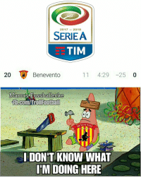 Memes, fb.com, and Ac Milan: 20172018  SERIEA  STIM  20  Benevento  11 4:29 -25 0  Fb.com/Trollfootball  I DON'T KNOW WHAT  T'M DOING HERE They should play with AC Milan to get some points https://t.co/8goraxTfRN