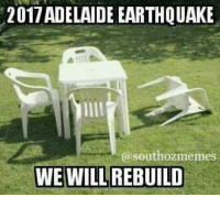Sent in by Ben Ford  Follow us on Insta @southozmemes #southozmemes: 2017ADELAIDE EARTHQUAKE  @south ozmemes  WE WILL REBUILD Sent in by Ben Ford  Follow us on Insta @southozmemes #southozmemes