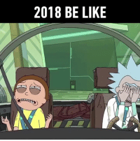 Be Like, Dank, and Rick and Morty: 2018 BE LIKE Maybe years aren't getting worse, maybe I'm just turning into a whiner  Rick and Morty