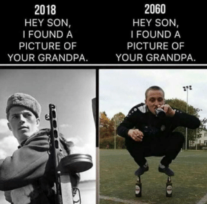 Dank, Memes, and Target: 2018  HEY SON,  I FOUND A  PICTURE OF  YOUR GRANDPA.  2060  HEY SON,  I FOUND A  PICTURE OF  YOUR GRANDPA. Just slav things by binoas FOLLOW HERE 4 MORE MEMES.