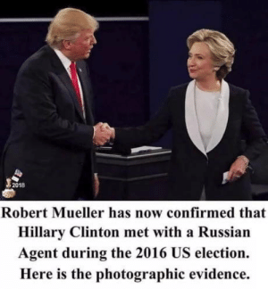 I knew it! Lock her up!: 2018  Robert Mueller has now confirmed that  Hillary Clinton met with a Russian  Agent during the 2016 US election.  Here is the photographic evidence. I knew it! Lock her up!