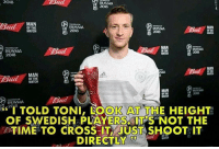 """Memes, Cross, and Match: 2018  RUSSIA  2018  MAN  OF THE  MATCH  RUSSIA  2018  RUSSIA  MAN  RUSSIA  2018  RUSSIA  2018  MAN  OF THE  MATCH  MAN  USS  Bud  RUSSIA  """"I TOLD TONI, LOOK AT THE HEIGHT!  OF SWEDISH PLAYERS ITNOT THE  BTIME TO CROSS IT JUST SHOOT IT  DIRECTLY  !ワ Reus 👀"""