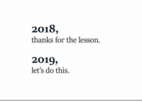 For, This, and Thanks: 2018,  thanks for the lesson  2019,  let's do this.