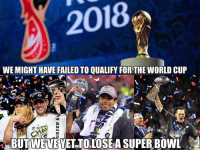 merica america usa worldcup nfl superbowl: 2018  WE MIGHT HAVE FAILED TO QUALIFY FOR THE WORLD CUP  BUT WEVE VET TOLOSE A SUPERBOWL merica america usa worldcup nfl superbowl