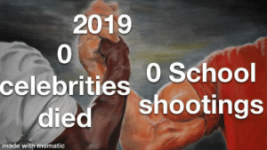Dank, Memes, and New Year's: 2019  0  celebrities 0 School  died shootings  made with mematic New year :)) by Pink_Baron MORE MEMES