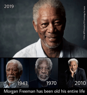 Mans never aged: 2019  1943  1970  2010  Morgan Freeman has been old his entire life Mans never aged