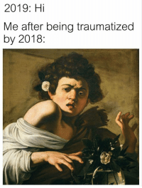 Classical Art, Traumatized, and After: 2019: Hi  Me after being traumatized  by 2018: