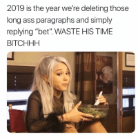 """Ass, Memes, and Time: 2019 is the year we're deleting those  long ass paragraphs and simply  replying """"bet"""". WASTE HIS TIME  BITCHHH  @memez4dayz 😂😂😂"""