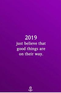 On Their Way: 2019  just believe that  good things are  on their way.  SLES