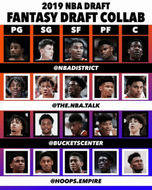 Empire, Nba, and Best: 2019 NBA DRAFT  FANTASY DRAFT COLLAB  SG  SF  PG  PF  C  @NBADISTRICT  @THE.NBA.TALK  @BUCKETSCENTER  @HOOPS.EMPIRE 2019 Fantasy Draft Collab! - Team @nbadistrict: PG: Coby White SG: Tyler Herro SF: Kevin Porter Jr. PF: Zion Williamson C: Bol Bol Team @the.nba.talk: PG: Ja Morant SG: Romeo Langford SF: Nassir Little PF: Cam Reddish C: Brandon Clarke Team @bucketscenter: PG: Carsen Edwards SG: Darius Garland SF: Jarrett Culver PF: Rui Hachimura C: Jaxson Hayes Team @hoops.empire: PG: Nickeil Alexander-Walker SG: R.J. Barrett SF: DeAndre Hunter PF: Sekou Doumbouya C: Bruno Fernando - Like the comment below to vote for who has the best team 👇