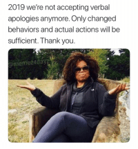 Memes, 🤖, and Will: 2019 we're not accepting verbal  apologies anymore. Only changed  behaviors and actual actions will be  sufficient. I hank you  @memez4dayz 🤷🏼♀️🤷🏼♀️🤷🏼♀️😇😇😇