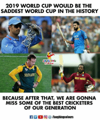 #2019CricketWorldCup: 2019 WORLD CUP WOULD BE THE  SADDEST WORLD CUP IN THE HISTORY  LAUGHING  Color  SOUTHAFR  WEST INDIES  BECAUSE AFTER THAT, WE ARE GONNA  MISS SOME OF THE BEST CRICKETERS  OF OUR GENERATION  FAR O回響/laughingcolours #2019CricketWorldCup