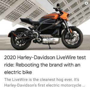 Gang, Chargers, and Gas Station: 2020 Harley-Davidson LiveWire test  ride: Rebooting the brand with an  electric bike  The LiveWire is the cleanest hog ever. It's  Harley-Davidson's first electric motorcycle .. Imagine filling up at a gas station when a biker gang rolls up and asks if you know where the electric chargers are