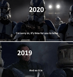 A new decade will soon be upon us: 2020  I'm sorry sir, it's time for you to leave  2019  And so it is A new decade will soon be upon us