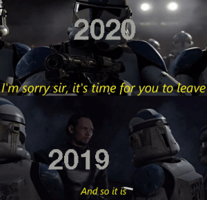 It's over 2019!: 2020  I'm sorry sir, it's time for you to leave  2019  And so it is It's over 2019!
