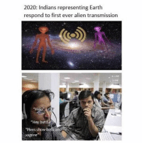 "Memes, Alien, and Earth: 2020: Indians representing Earth  respond to first ever alien transmission  ""H  ""Hey butif  ""Plees show ba  vagene Okay okay... After this one, I'm done with India for a few weeks (unless someone sends me some 🔥🔥)😂😂😂"