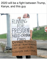 I'd vote for this guy. https://t.co/5BANvQyfMg: 2020 will be a fight between Trump,  Kanye, and this guy  RUNNING  FOR  PRESIDEN  NEED-CAMPAIN  ENT  FO  CAMPAGN PROMISES  DEPORT TRUMP TO MEXICO  2 PUT HILLARY IN JAIL  3 LEGALIZE MARIJUANA I'd vote for this guy. https://t.co/5BANvQyfMg