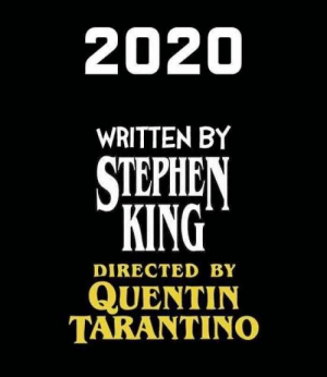 2020 WRITTEN BY STEPHEN KING DIRECTED BY QUENTIN TARANTINO: 2020 WRITTEN BY STEPHEN KING DIRECTED BY QUENTIN TARANTINO