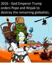IT'S GONNA HAPPEN, FOLKS!: 2026 God Emperor Trump  orders Pepe and Wojak to  destroy the remaining globalists. IT'S GONNA HAPPEN, FOLKS!