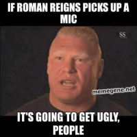 Roman Reigns: IF ROMAN REIGNS PICKSUPA  MIC  memegene.net  IT'S GOING TO GET UGL,  PEOPLE