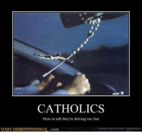 Enjoy the page :): 206  CATHOLICS  How toel they're driving too fast  VERY DEMOTIVATIONAL.com Enjoy the page :)