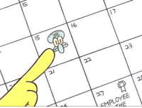 February 15th?? You mean annoy squidward day?: 21  22  23  ら NEE  EMPLOYEE  Pwr  THE February 15th?? You mean annoy squidward day?