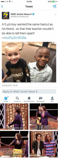 Haircut, News, and Teacher: 21:55  oo 3  63%  Tweet  WMC Action News 5  @WMCAction News5  wmcacticanews5 com  A 5 y/o boy wanted the same haircut as  his friend... so that their teacher wouldn't  be able to tell them apart!  buff.ly/2m9CBia  01/03/2017, 21:29  Reply to WMC Action News 5  Home  Me  Explore  Notifications  Messages   Ahl What kind of father am I?I  It's not your fault they re identical  Look at them.  I'm so darn narcoleptic  can't even tell my own twin sons apart why did these little kids remind me of this iconic scene https://t.co/4DatDWZrqF