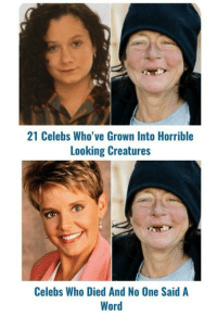 horrible: 21 Celebs Who've Grown Into Horrible  Looking Creatures  Celebs Who Died And No One Said A  Word