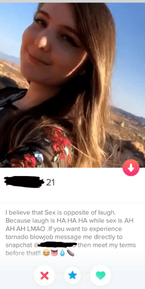 Tornado anyone?: 21  I believe that Sex is opposite of laugh.  Because laugh is HA HA HA while sex is AH  AH AH LMAO .lf you want to experience  tornado blowjob message me directly to  snapchat a  then meet my terms  before that!! Tornado anyone?