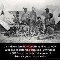 Memes, Army, and Death: 21 Indians fought to death against 10,000  afghans to defend a strategic army post  in 1897. It is considered as one of  history's great last-stands.  fb.com/factsweird The Battle of Saragarhi