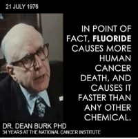 This is why the US puts it in the water supply. To make you sick so they can continue getting big bucks from big pharma. Also it keeps you brainwashed: 21 JULY 1976  IN POINT OF  FACT, FLUORIDE  CAUSES MORE  HUMAN  CANCER  DEATH, AND  CAUSES IT  FASTER THAN  ANY OTHER  CHEMICAL  DR. DEAN BURK PHD  34 YEARS AT THE NATIONAL CANCER INSTITUTE This is why the US puts it in the water supply. To make you sick so they can continue getting big bucks from big pharma. Also it keeps you brainwashed