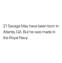 Memes, Savage, and Navy: 21 Savage May have been born in  Atlanta, GA. But he was made in  the Royal Navy 😂😂😂